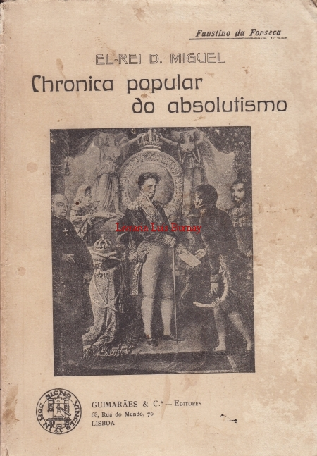 El-Rei D. Miguel : (Chronica popular do absolutismo).-