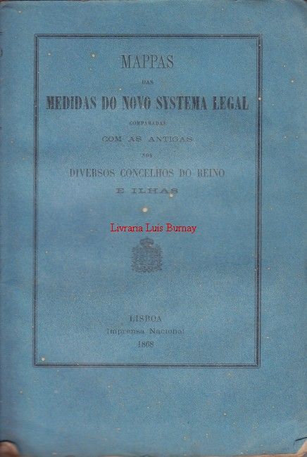 MAPPA DAS MEDIDAS DO NOVO SYSTEMA LEGAL comparadas com as antigas dos diversos Concelhos do Reino