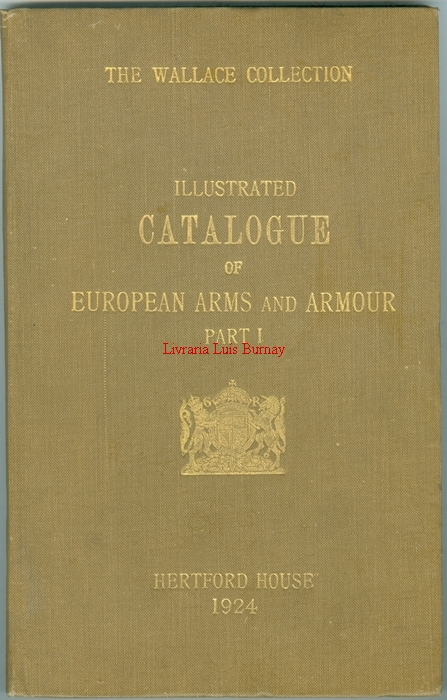 WALLACE Collections Catalogues : European Arms and Armour with Short Descriptions, Historical and Critical Notes and Numerous Illustrations- Part I (Gallery VII).-