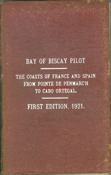 BAY of Biscay Pilot : The Coasts of France and Spain from Pointe de Penmarc'h to Cabo Ortegal.-